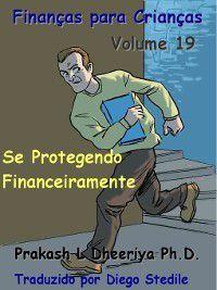 Finanças para Crianças: Se protegendo financeiramente, Prakash L. Dheeriya