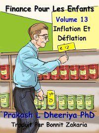 Finance Pour Les Enfants: Inflation et Déflation, Prakash L. Dheeriya