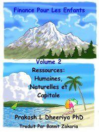 Finance Pour Les Enfants: Ressources : Humaines, Naturelles et Capitale, Prakash L. Dheeriya