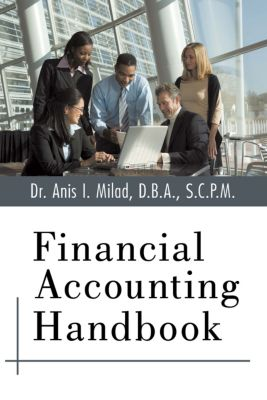 Financial Accounting Handbook, Dr. Anis I. Milad