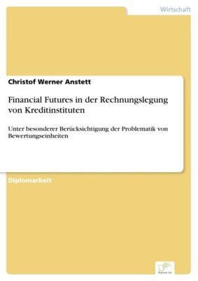 Financial Futures in der Rechnungslegung von Kreditinstituten, Christof Werner Anstett