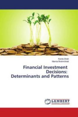 Financial Investment Decisions: Determinants and Patterns, Kavita Shah, Mamta Brahmbhatt
