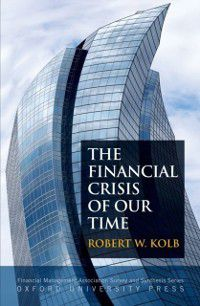 Financial Management Association Survey and Synthesis: Financial Crisis of Our Time, Robert W. Kolb