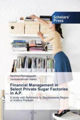 Financial Management in Select Private Sugar Factories in A.P., Neelima Ramanjupalle, Venkatarathnam Nakka