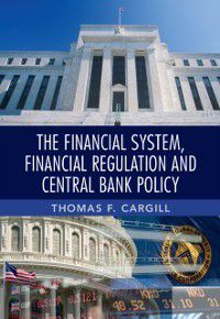 Financial System, Financial Regulation and Central Bank Policy, Thomas F. Cargill