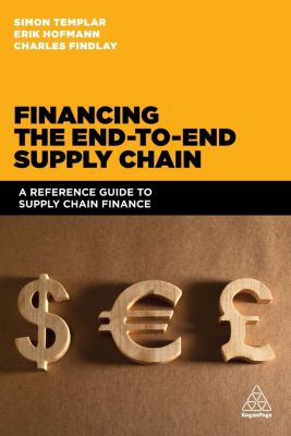 Financing the End-to-end Supply Chain, Erik Hofmann, Charles Findlay, Simon Templar
