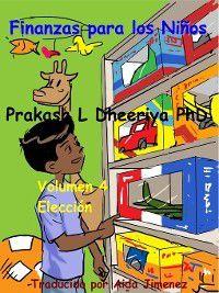 Finanzas Para Los Niños: Elección, Prakash L. Dheeriya