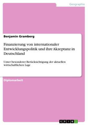 Finanzierung von internationaler Entwicklungspolitik und ihre Akzeptanz in Deutschland, Benjamin Gramberg