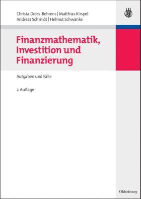 Finanzmathematik, Investition und Finanzierung, Christa Drees-Behrens, Matthias Kirspel, Andreas Schmidt, Helmut Schwanke