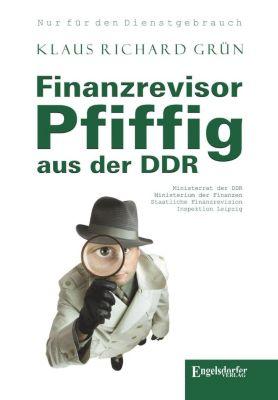 Finanzrevisor Pfiffig aus der DDR - Klaus R. Grün pdf epub