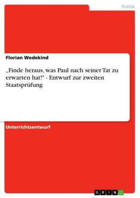 """""""Finde heraus, was Paul nach seiner Tat zu erwarten hat! - Entwurf zur zweiten Staatsprüfung, Florian Wedekind"""