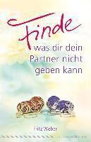 Finde, was dir dein Partner nicht geben kann, Fritz Weber