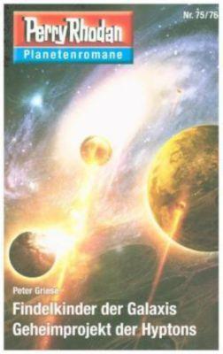 Findelkinder der Galaxis / Geheimprojekt der Hyptons - Peter Griese  