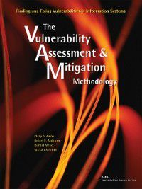 Finding and Fixing Vulnerabilities in Information Systems, Robert H. Anderson, Philip S. Anton, Michael Scheiern, Richard Mesic