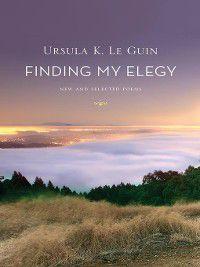 Finding My Elegy, Ursula K. Le Guin