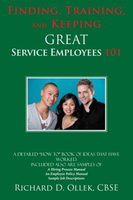 Finding, Training, and Keeping Great Service Employees 101, Richard D. Ollek