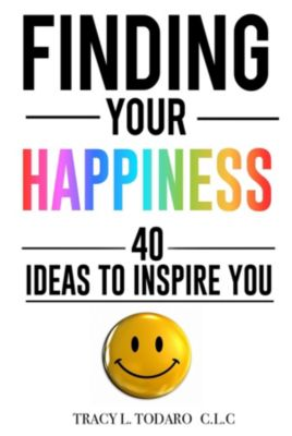 Finding Your Happiness, Tracy L Todaro