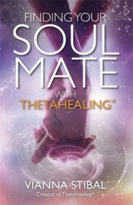 Finding Your Soul Mate with ThetaHealing®, Vianna Stibal