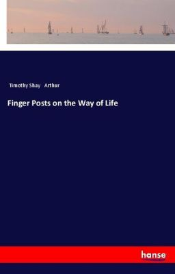 Finger Posts on the Way of Life, Timothy Shay Arthur