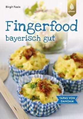 Fingerfood - bayerisch gut, Birgit Fazis