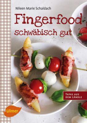 Fingerfood - schwäbisch gut - Nileen Marie Schaldach |