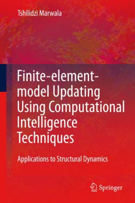 Finite Element Model Updating Using Computational Intelligence Techniques, Tshilidzi Marwala
