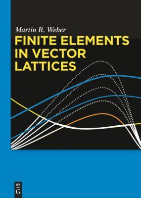 Finite Elements in Vector Lattices, Martin R. Weber