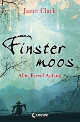 Finstermoos: Finstermoos 1 - Aller Frevel Anfang, Janet Clark
