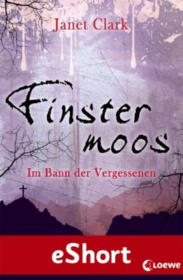 Finstermoos: Finstermoos - Im Bann der Vergessenen, Janet Clark