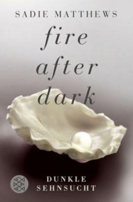 Fire after dark Band 1: Dunkle Sehnsucht, Sadie Matthews