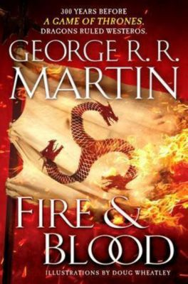 Fire & Blood - A History of House Targaryen of Westeros, George R. R. Martin