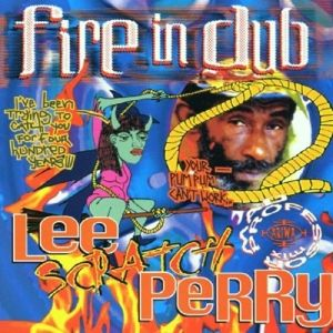 """Fire In Dub, Lee """"Scratch"""" Perry, Mad Professor"""