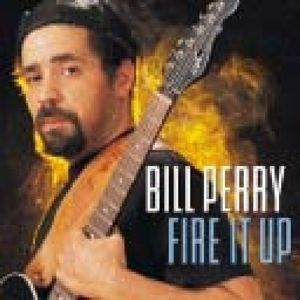 Fire It Up, Bill Perry