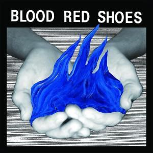 Fire Like This, Blood Red Shoes