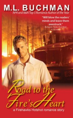 Firehawks Hotshots: Road to the Fire's Heart (Firehawks Hotshots, #4), M. L. Buchman