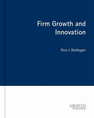 Firm Growth and Innovation, Rico J. Baldegger