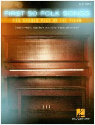 First 50 Folk Songs You Should Play On The Piano (Easy Piano Book), Various