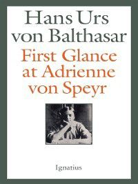 First Glance at Adrienne von Speyer, Hans Urs von Balthasar