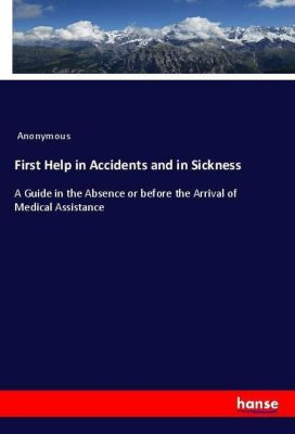 First Help in Accidents and in Sickness, Anonymous