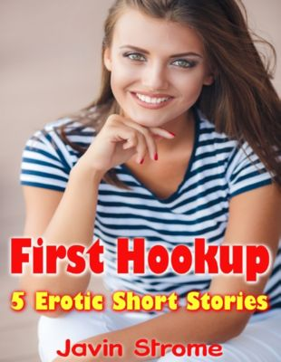 First Hookup: 5 Erotic Short Stories, Javin Strome