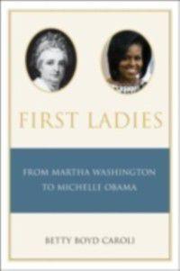 First Ladies: From Martha Washington to Michelle Obama, Betty Caroli