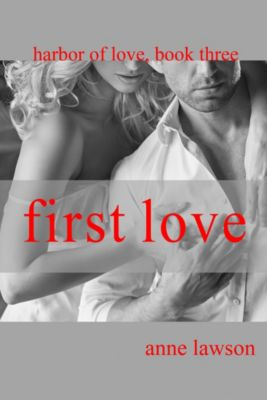 First Love ~ Harbor of Love ~ Book 3, Anne Lawson