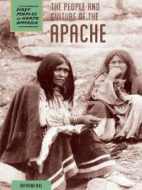 First Peoples of North America: The People and Culture of the Apache, Raymond Bial