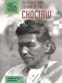 First Peoples of North America: The People and Culture of the Choctaw, Raymond Bial, Samantha Nephew