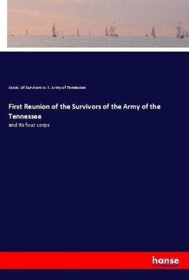 First Reunion of the Survivors of the Army of the Tennessee, Assoc. of Survivors o. t. Army of Tennessee