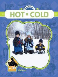 First Science: Hot and Cold, Julie Murray