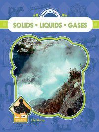 First Science: Solids, Liquids, and Gasses, Julie Murray
