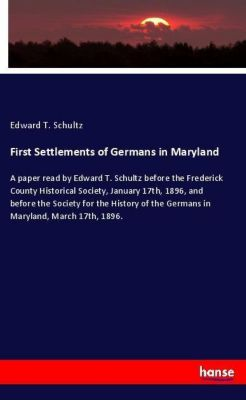 First Settlements of Germans in Maryland, Edward T. Schultz