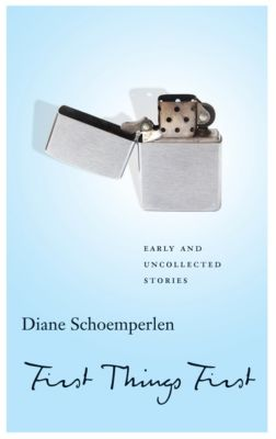 First Things First: Selected Stories, Diane Schoemperlen