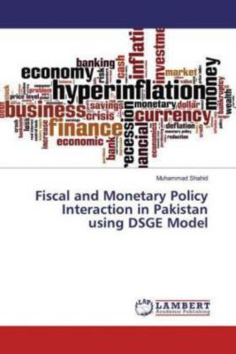 Fiscal and Monetary Policy Interaction in Pakistan using DSGE Model, Muhammad Shahid